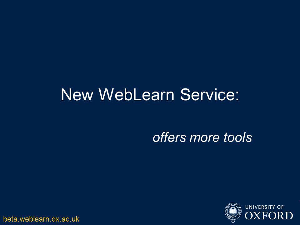 New WebLearn Service: offers more tools beta.weblearn.ox.ac.uk