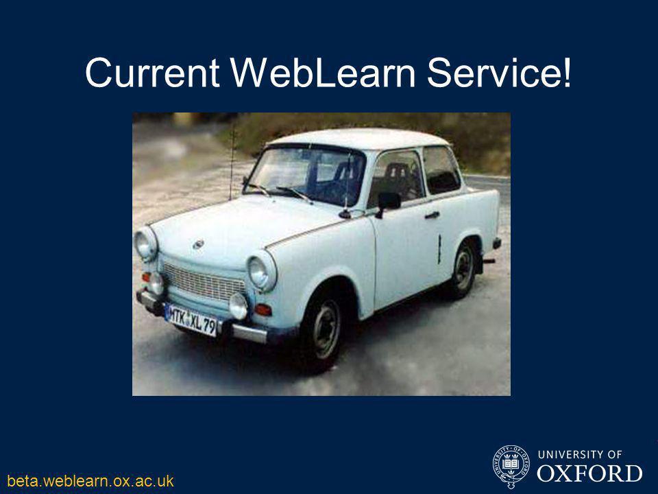 Current WebLearn Service! beta.weblearn.ox.ac.uk