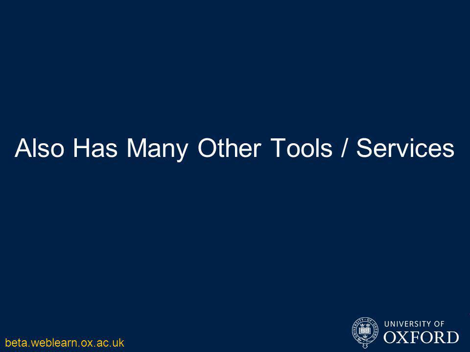 Also Has Many Other Tools / Services beta.weblearn.ox.ac.uk