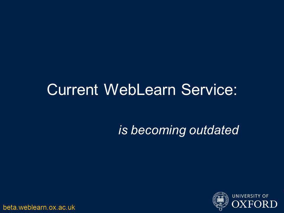 Current WebLearn Service: is becoming outdated beta.weblearn.ox.ac.uk