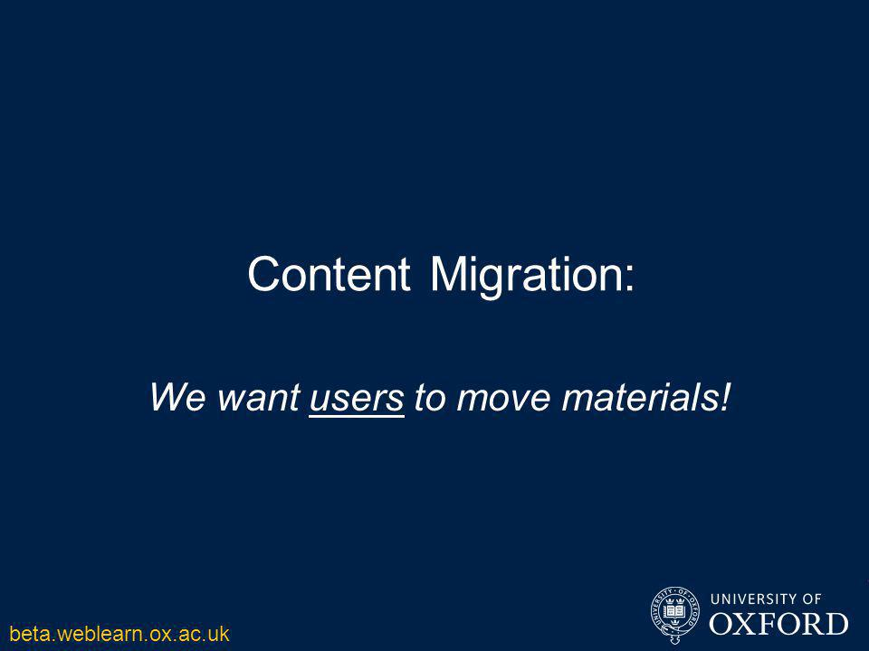 Content Migration: We want users to move materials! beta.weblearn.ox.ac.uk
