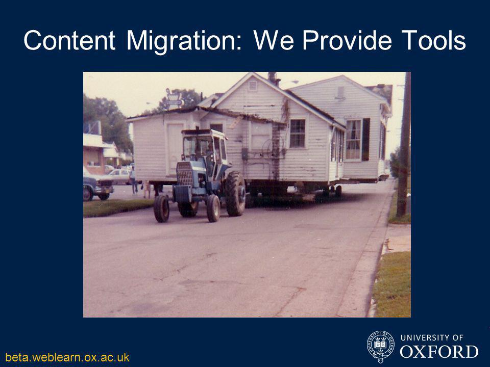 Content Migration: We Provide Tools beta.weblearn.ox.ac.uk