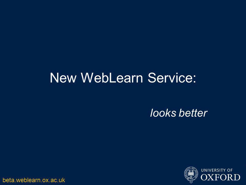 New WebLearn Service: looks better beta.weblearn.ox.ac.uk