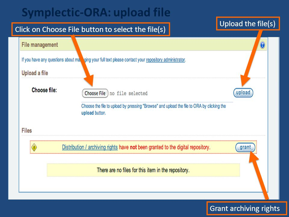 Symplectic-ORA: upload file Click on Choose File button to select the file(s) Upload the file(s) Grant archiving rights