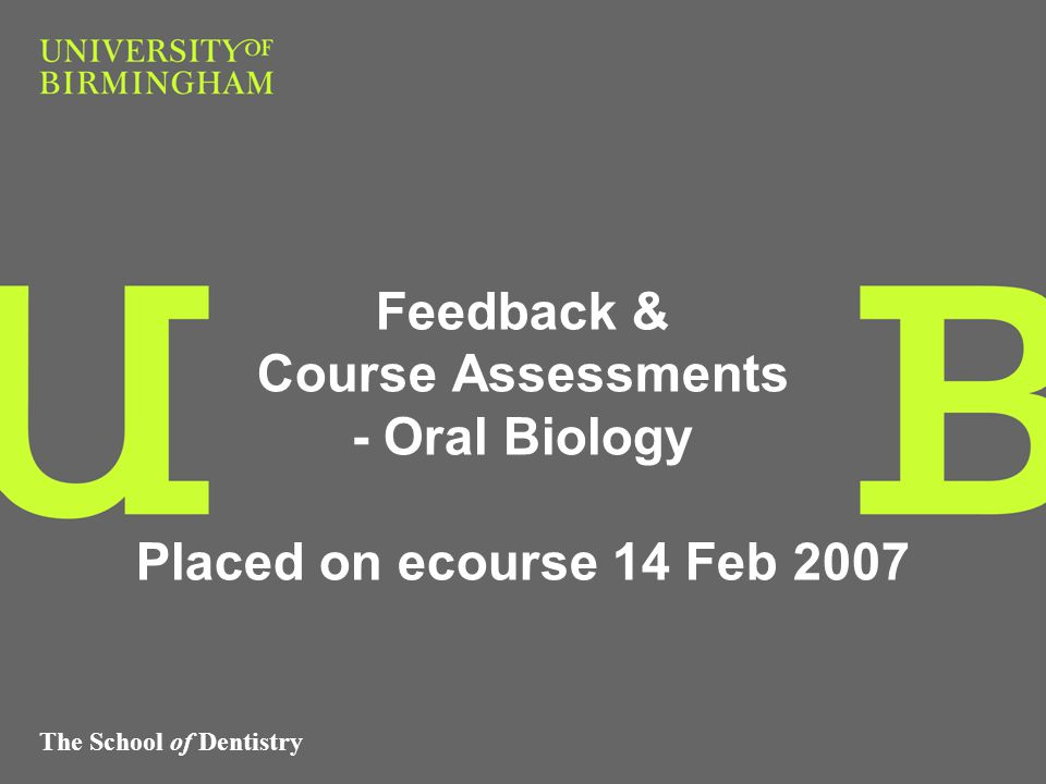The School of Dentistry Feedback & Course Assessments - Oral Biology Placed on ecourse 14 Feb 2007