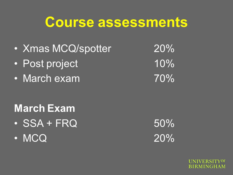 Course assessments Xmas MCQ/spotter20% Post project 10% March exam70% March Exam SSA + FRQ50% MCQ20%