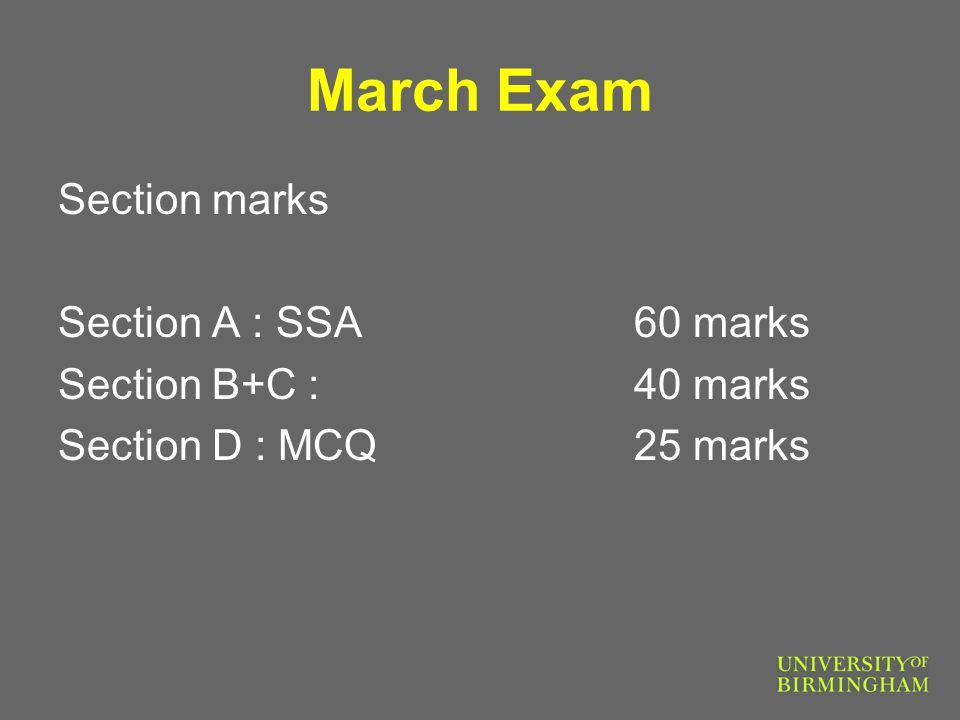 March Exam Section marks Section A : SSA60 marks Section B+C : 40 marks Section D : MCQ25 marks