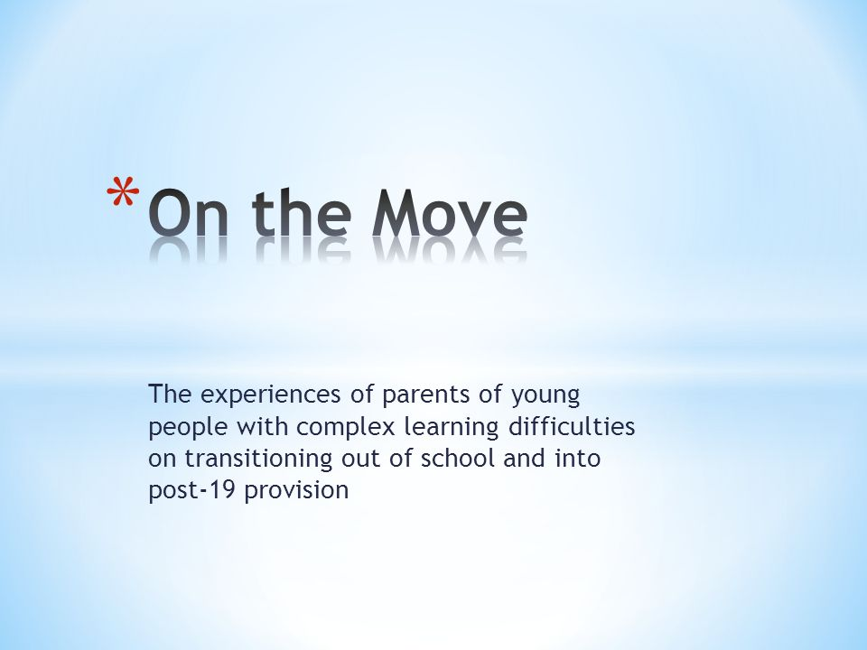 The experiences of parents of young people with complex learning difficulties on transitioning out of school and into post-19 provision