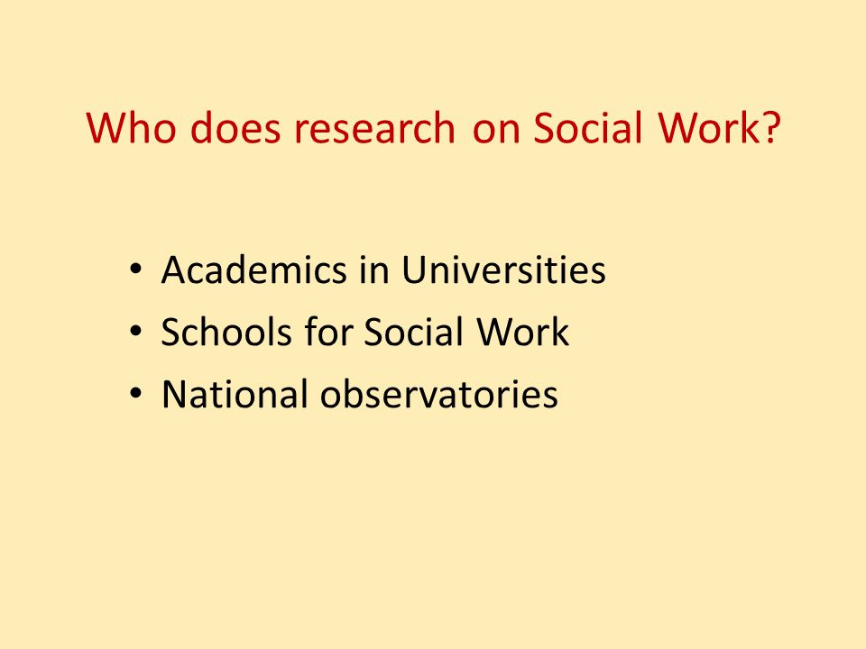 Who does research on Social Work.