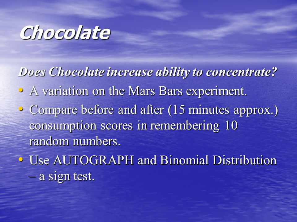 Chocolate Does Chocolate increase ability to concentrate.