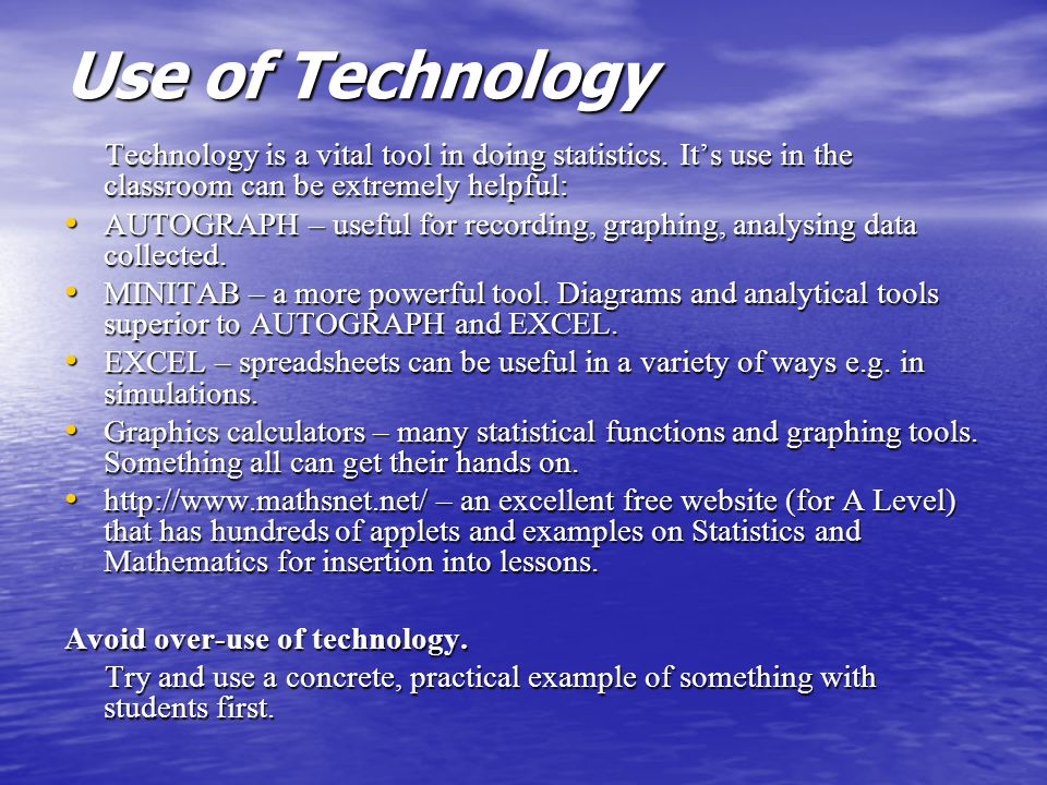 Use of Technology Technology is a vital tool in doing statistics.