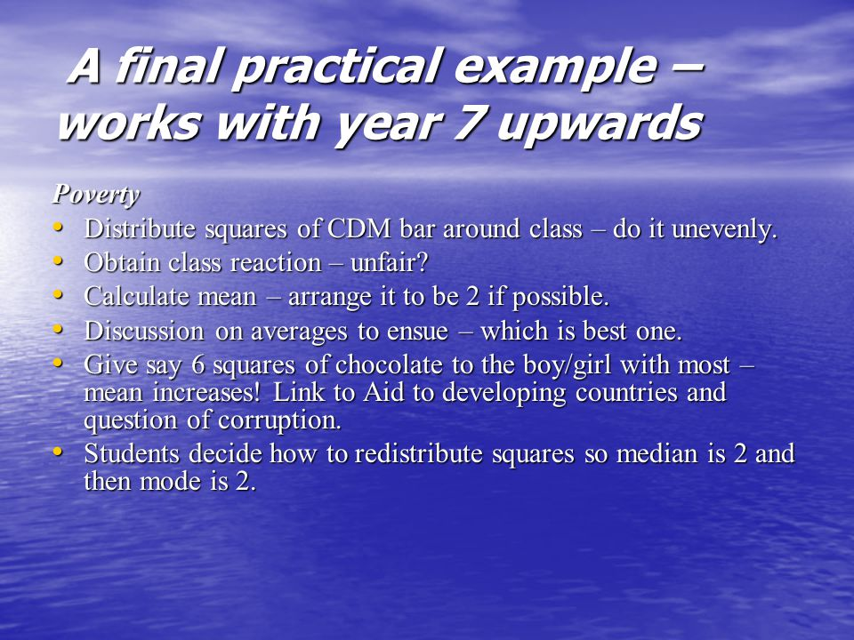 A final practical example – works with year 7 upwards A final practical example – works with year 7 upwards Poverty Distribute squares of CDM bar around class – do it unevenly.