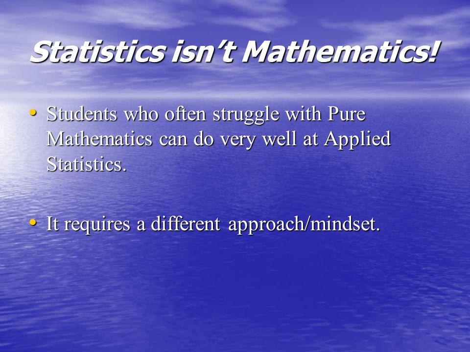 Statistics isn't Mathematics.