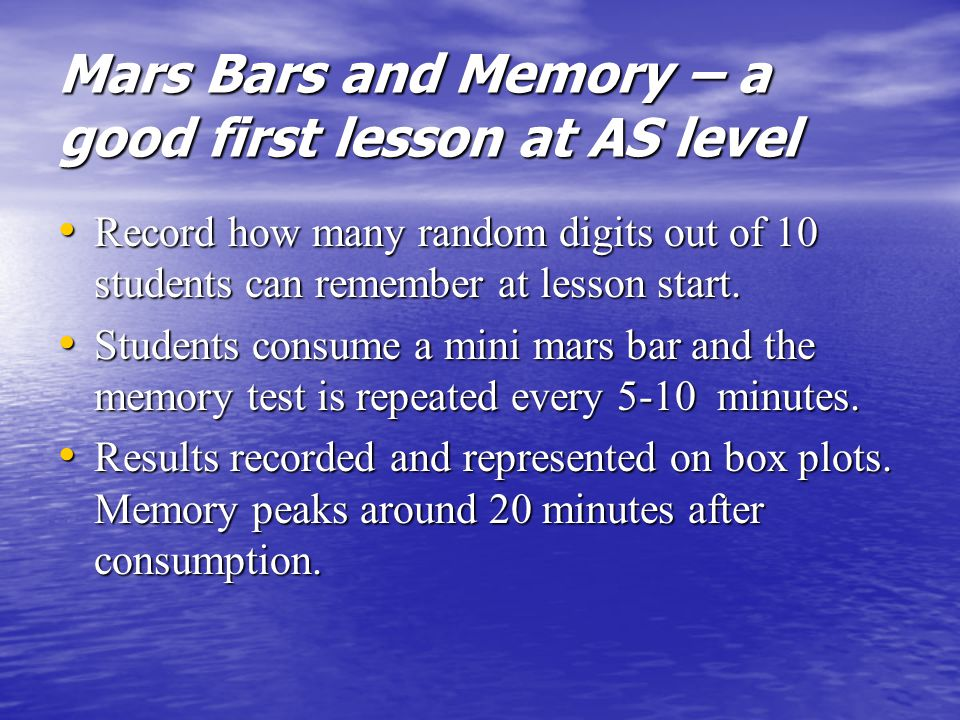 Mars Bars and Memory – a good first lesson at AS level Record how many random digits out of 10 students can remember at lesson start.