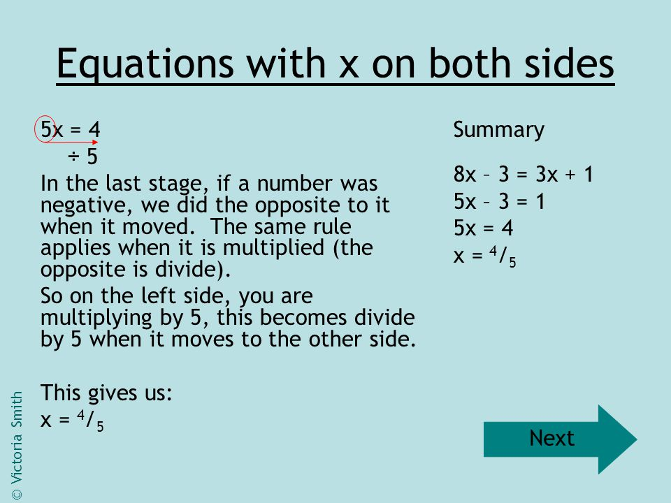 Equations with x on both sides 7x – 3 = 3x + 8 -3x First, we want to get all of the x's on one side of the equation.
