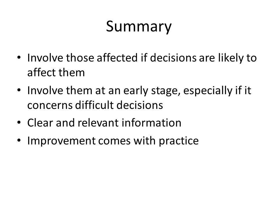 Summary Involve those affected if decisions are likely to affect them Involve them at an early stage, especially if it concerns difficult decisions Cl