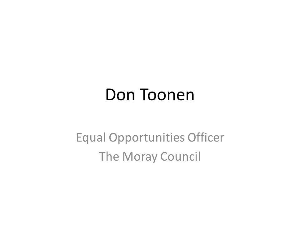 Don Toonen Equal Opportunities Officer The Moray Council