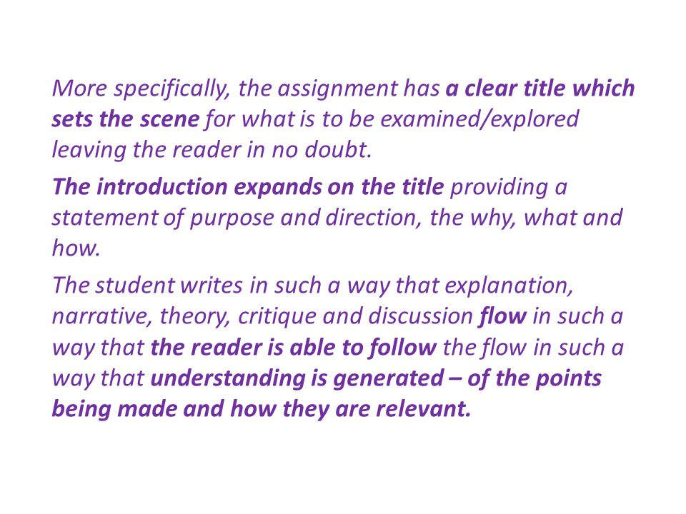 More specifically, the assignment has a clear title which sets the scene for what is to be examined/explored leaving the reader in no doubt.