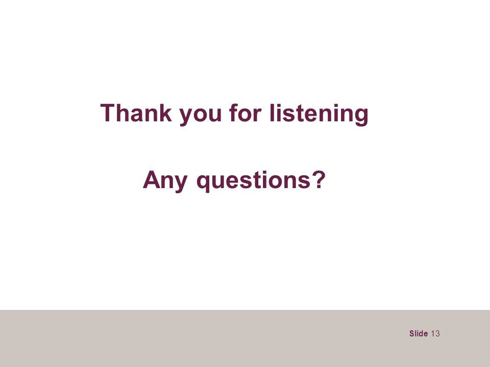 Slide 13 Thank you for listening Any questions?