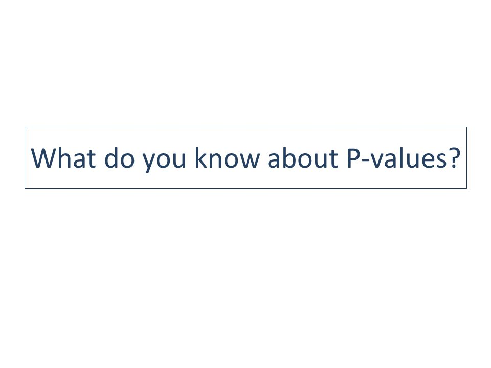 What do you know about P-values