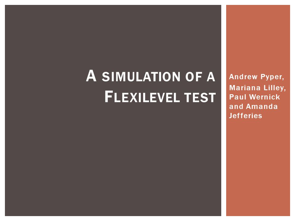 Andrew Pyper, Mariana Lilley, Paul Wernick and Amanda Jefferies A SIMULATION OF A F LEXILEVEL TEST