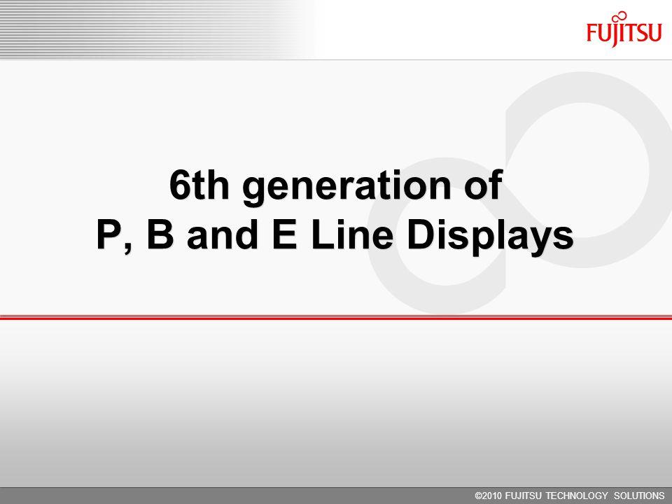 Copyright 2010 FUJITSU TECHNOLOGY SOLUTIONS Display Actual P22W-5 ECO IPS New P23T-6 IPS Actual P24W-5 ECO IPS New P24W-6 IPS Actual P26W-5 ECO IPS New P27T-6 IPS Aspect ratio 16:1016:916:10 16:9 Diagonal size 55.9 cm (22-inch) 58.4 cm (23-inch) 61 cm (24-inch) 61 cm (24-inch) 65 cm (26-inch) 69 cm (27-inch) Panel IPS with CCFL IPS with LED IPS with CCFL Resolution 1680 x 10501920 x 1080 1920 x 1200 2560 x 1440 Video input 1 x HDMI, 1 x DVI (HDCP) 1 x D-SUB 1 x DisplayPort, 4 x USB, 1 x DVI (HDCP) 1 x D-SUB 1 x HDMI, 1 x DVI (HDCP) 1 x D-SUB 1 x DisplayPort, 4 x USB, 1 x DVI (HDCP) 1 x D-SUB 1 x HDMI, 1 x DVI (HDCP) 1 x D-SUB 1 x DisplayPort, 4 x USB, 2 x HDMI 1 x DVI (HDCP) 1 x D-SUB Stand Tilt 25°, swivel 180° Tilt 35°, swivel 340°, AutoPivot Tilt 25°, swivel 180° Tilt 35°, swivel 340°, AutoPivot Tilt 25°, swivel 180° Tilt 35°, swivel 340°, AutoPivot Min.