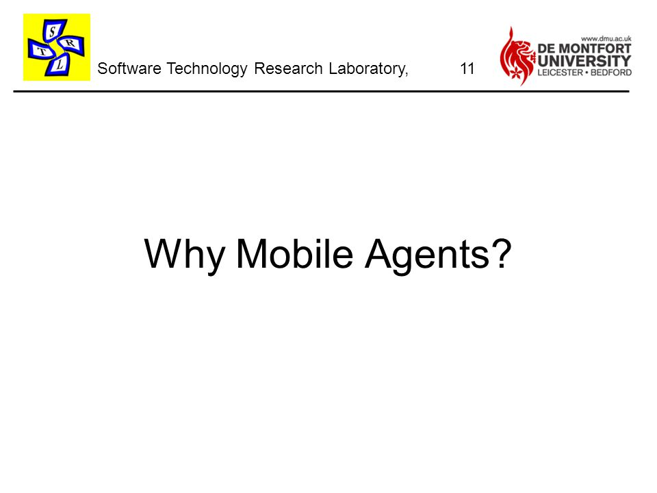 Software Technology Research Laboratory, Why Mobile Agents? 11