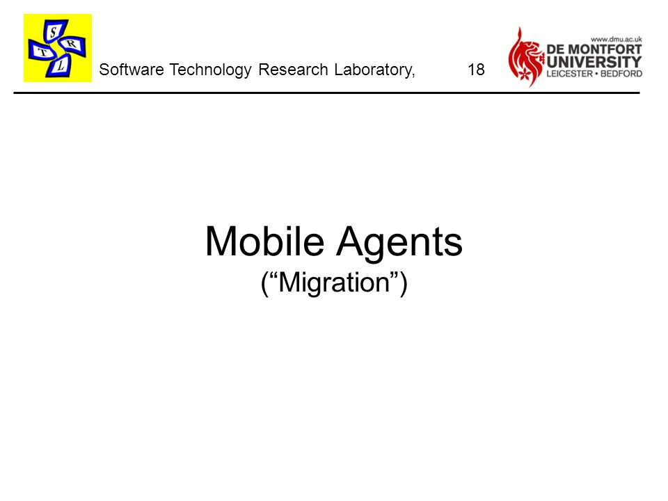 Software Technology Research Laboratory, Mobile Agents ( Migration ) 18