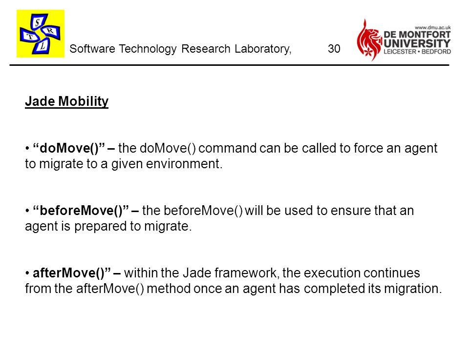 Software Technology Research Laboratory, Jade Mobility doMove() – the doMove() command can be called to force an agent to migrate to a given environment.