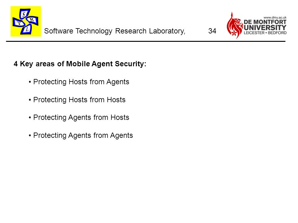 Software Technology Research Laboratory, 4 Key areas of Mobile Agent Security: Protecting Hosts from Agents Protecting Hosts from Hosts Protecting Agents from Hosts Protecting Agents from Agents 34