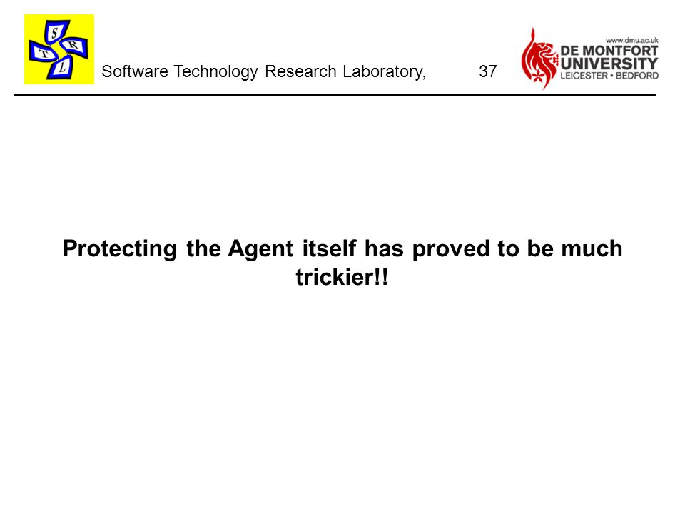 Software Technology Research Laboratory, Protecting the Agent itself has proved to be much trickier!.