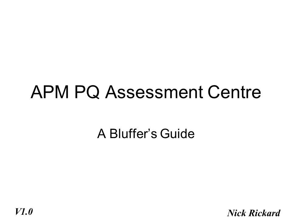 APM PQ Assessment Centre A Bluffer's Guide Nick Rickard V1.0