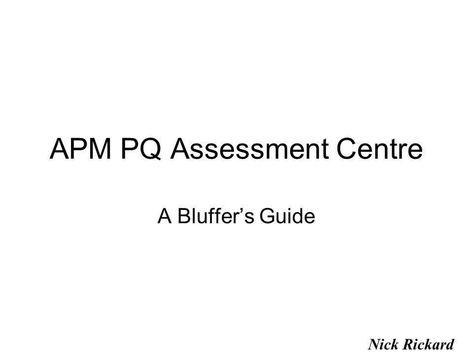 APM PQ Assessment Centre A Bluffer's Guide Nick Rickard