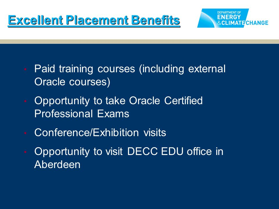 Paid training courses (including external Oracle courses) Opportunity to take Oracle Certified Professional Exams Conference/Exhibition visits Opportu