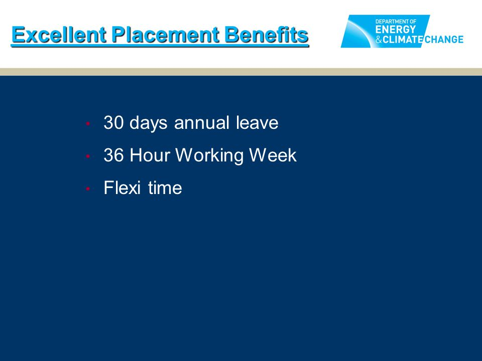 30 days annual leave 36 Hour Working Week Flexi time Excellent Placement Benefits