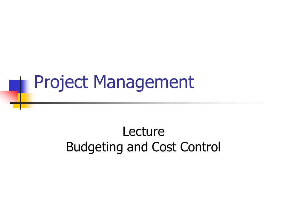 Project Management Lecture Budgeting and Cost Control
