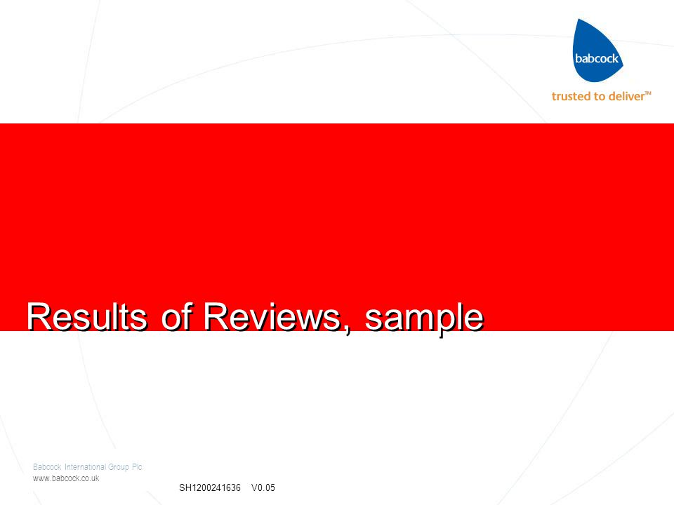 Babcock International Group Plc www.babcock.co.uk SH1200241636 V0.05 Results of Reviews, sample