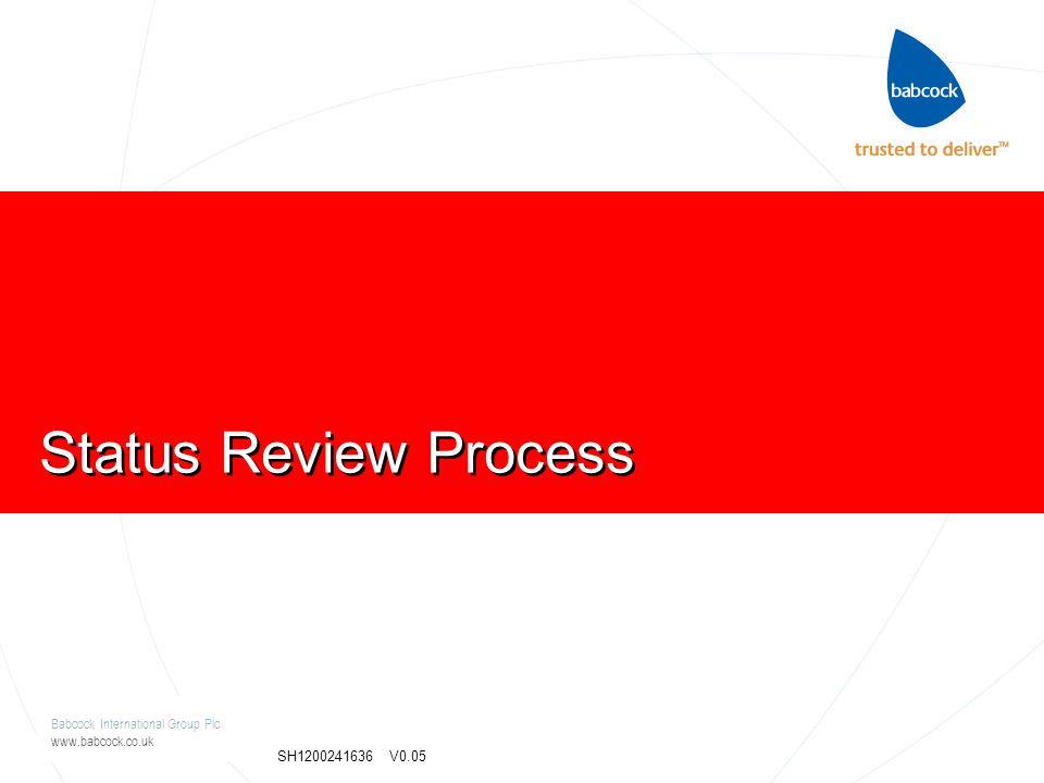 Babcock International Group Plc www.babcock.co.uk SH1200241636 V0.05 Status Review Process