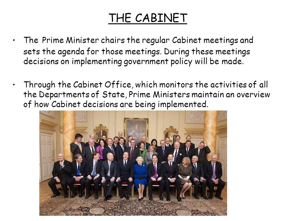 THE CABINET The Prime Minister chairs the regular Cabinet meetings and sets the agenda for those meetings.