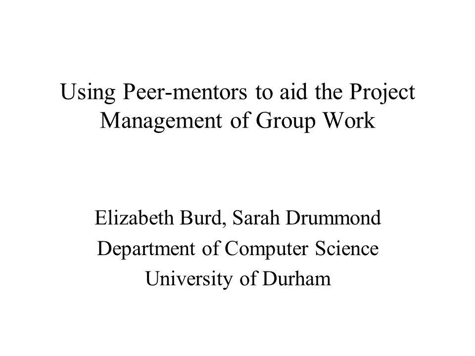 Department of Computer Science, University of Durham32 Potential pitfalls of peer-mentors Explanation of marking criteria