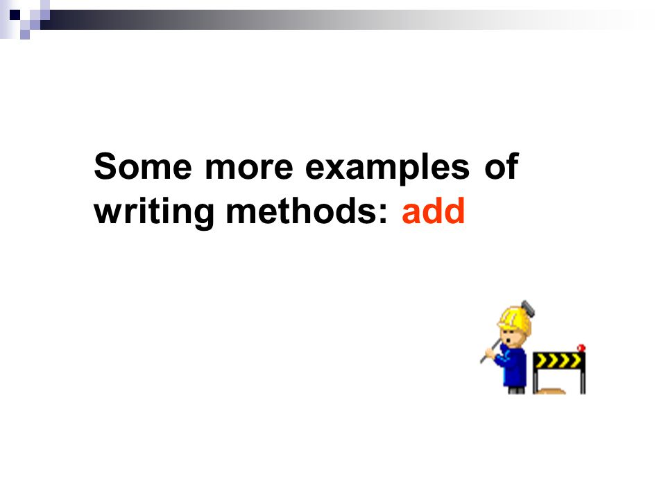 Some more examples of writing methods: add