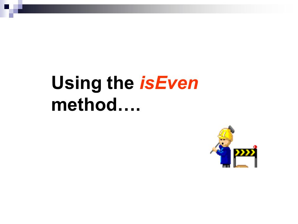 Using the isEven method….