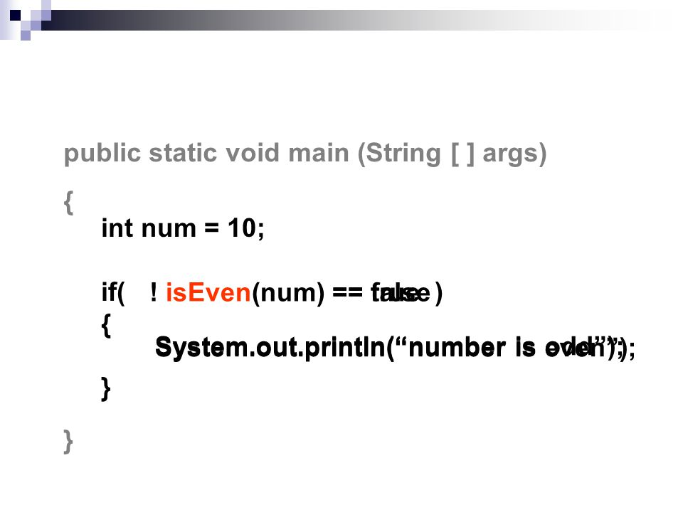 public static void main (String [ ] args) { } int num = 10; if( ) { } isEven(num)== true System.out.println( number is odd ); System.out.println( number is even ); !== false