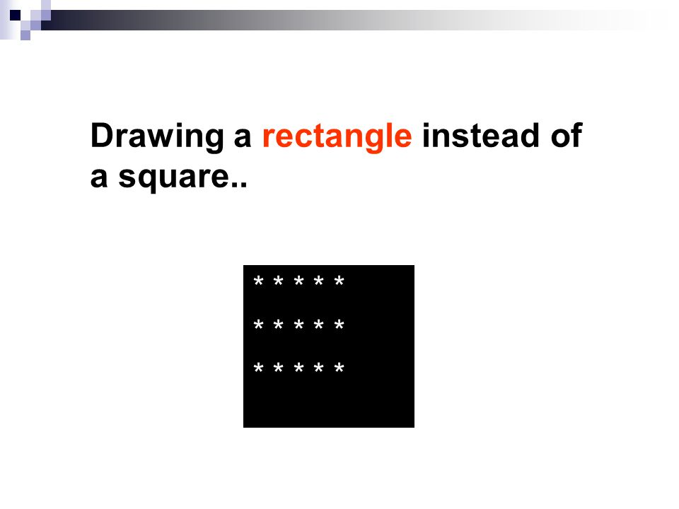 Drawing a rectangle instead of a square.. * * * * * * * * * * * * * * *