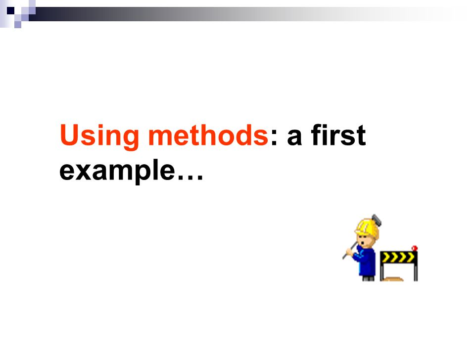 Using methods: a first example…