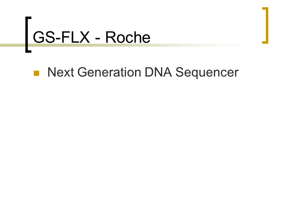 GS-FLX - Roche Next Generation DNA Sequencer