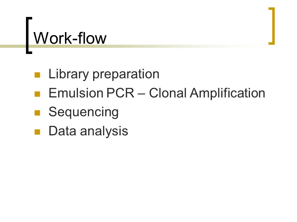 Work-flow Library preparation Emulsion PCR – Clonal Amplification Sequencing Data analysis