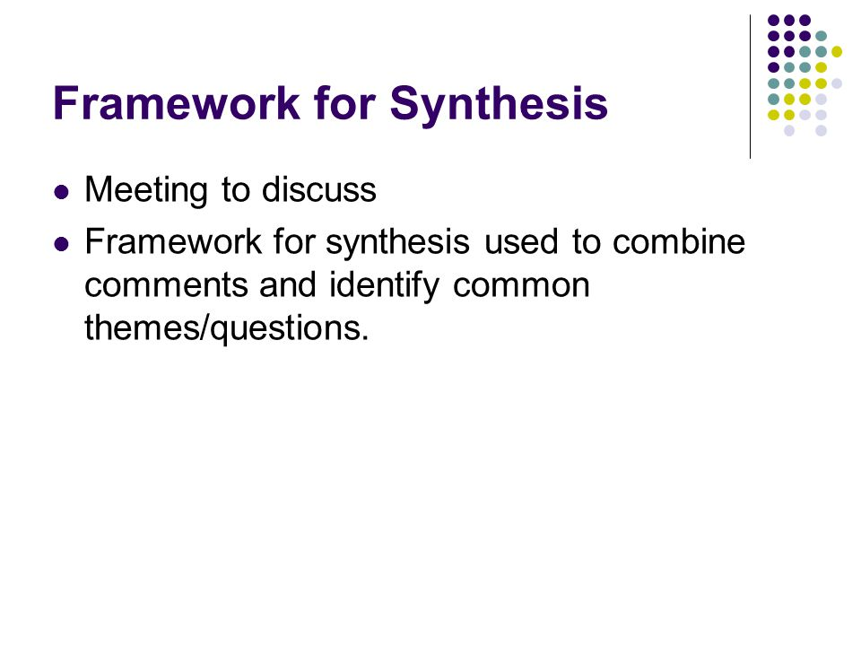 Framework for Synthesis Meeting to discuss Framework for synthesis used to combine comments and identify common themes/questions.