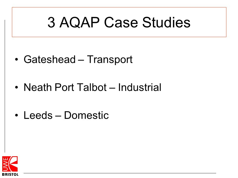 3 AQAP Case Studies Gateshead – Transport Neath Port Talbot – Industrial Leeds – Domestic