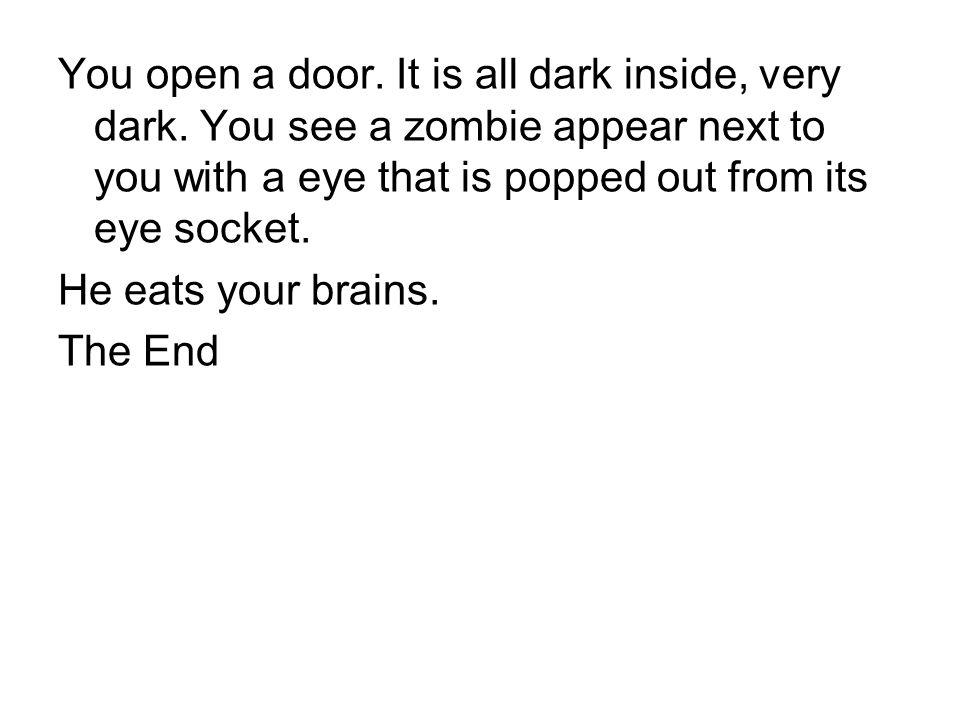 You open a door. It is all dark inside, very dark.